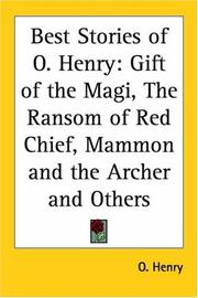 Cover of: Best stories of O. Henry: Gift Of The Magi, The Ransom Of Red Chief, Mammon And The Archer And Others