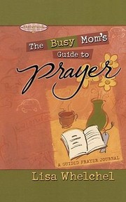 Cover of: Busy Moms Guide To Prayer A Guided Prayer Journal