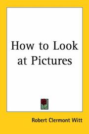 Cover of: How to Look at Pictures | Robert Clermont Witt