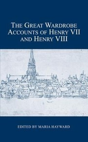 Cover of: The Great Wardrobe Accounts Of Henry Vii And Henry Viii