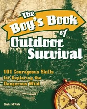 Cover of: The Boys Book Of Outdoor Survival 101 Courageous Skills For Exploring The Dangerous Wild