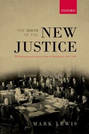 Cover of: The Birth Of The New Justice The Internationalization Of Crime And Punishment 19191950