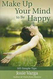 Cover of: Make Up Your Mind To Be Happy 105 Simple Tips