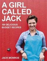 Cover of: A Girl Called Jack 100 Budgetbusting Easy And Delicious Recipes From An Internet Sensation
