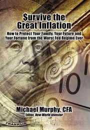 Cover of: Urvive The Great Inflation How To Protect Your Family Your Future And Your Fortune From The Worst Fed Regime Ever