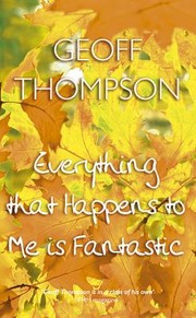 Cover of: Everything That Happens To Me Is Fantastic