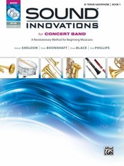 Cover of: Sound Innovations For Concert Band For Bflat Tenor Saxophone Bk 1 A Revolutionary Method For Beginning Musicians