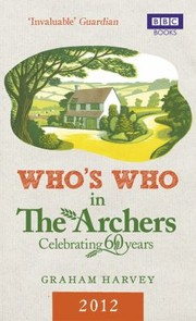 Cover of: Whos Who In The Archers 2012 An Az Of Britains Most Popular Radio Drama