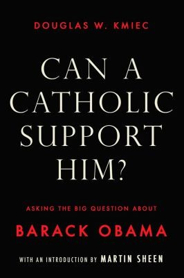 Can A Catholic Support Him Asking The Big Question About Barack Obama by