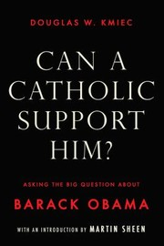 Cover of: Can A Catholic Support Him Asking The Big Question About Barack Obama |