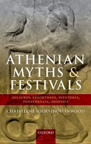 Cover of: Athenian Myths And Festivals Aglauros Erechtheus Plynteria Panathenaia Dionysia
