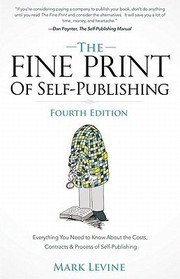 Cover of: The Fine Print Of Selfpublishing Everything You Need To Know About The Costs Contracts Process Of Selfpublishing