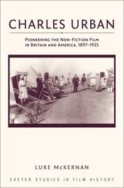 Cover of: Charles Urban Pioneering The Nonfiction Film In Britain And America 18971925