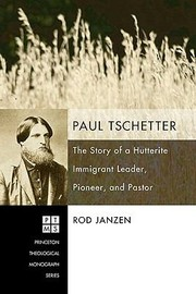 Cover of: Paul Tschetter The Story Of A Hutterite Immigrant Leader Pioneer And Pastor