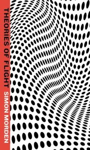 Theories Of Flight by Simon Morden