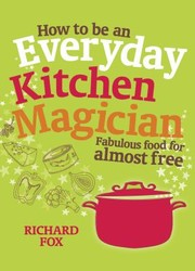 Cover of: How To Be An Everyday Kitchen Magician Fabulous Food For Almost Free