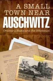 Cover of: A Small Town Near Auschwitz Ordinary Nazis And The Holocaust