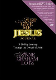 Cover of: Just Give Me Jesus Journal Learning To Love Gods Word A 30day Journey Through Johns Gospel