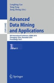 Cover of: Advanced Data Mining And Applications 6th International Conference Adma 2010 Chongqing China November 1921 2010 Proceedings