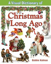 Cover of: A Visual Dictionary Of Christmas Long Ago