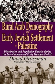 Cover of: Rural Arab Demography And Early Jewish Settlement In Palestine Distribution And Population Density During The Late Ottoman And Early Mandate Periods