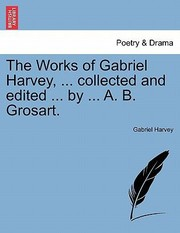 Cover of: The Works of Gabriel Harvey  Collected and Edited  by  A B Grosart