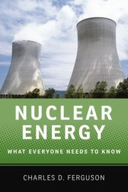 Cover of: Nuclear Energy What Everyone Needs To Know