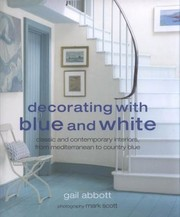 Cover of: Decorating With Blue And White Classic And Contemporary Interiors From Mediterranean To Country Blue