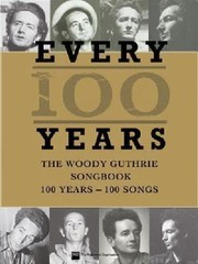 Cover of: Every 100 Years The Woody Guthrie Songbook 100 Years100 Songs