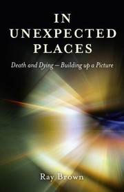 Cover of: In Unexpected Places Death And Dying Building Up A Picture