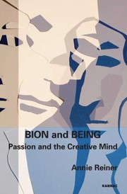 Cover of: Bion And Being Passion And The Creative Mind