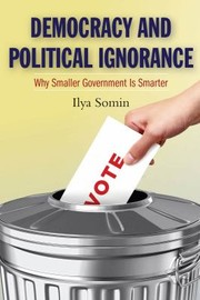 Cover of: Democracy And Political Ignorance Why Smaller Government Is Smarter