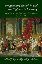 Cover of: The Spanish Atlantic World In The Eighteenth Century War And The Bourbon Reforms 17131796