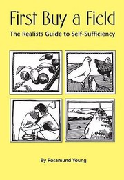 Cover of: First Buy A Field Or The Realists Guide To Selfsufficiency