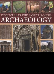 Cover of: Discovering The Past Through Archaeology How To Study An Excavation A Practical Book For The Amateur Archaeologist With More Than 300 Photographs Maps And Detailed Illustrations