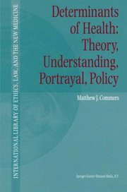 Cover of: Determinants Of Health Theory Understanding Portrayal Policy