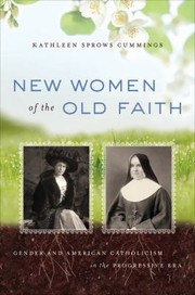 Cover of: New Women Of The Old Faith Gender And American Catholicism In The Progressive Era