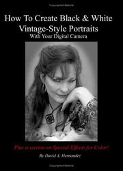 Cover of: How to Create Black & White Vintage Style Portraits With Your Digital Camera