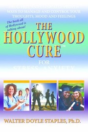 Cover of: The Hollywood Cure For Stress Anxiety And Depression Drugfree And Clinicallyproven Ways To Manage And Control Your Thoughts Mood And Feelings