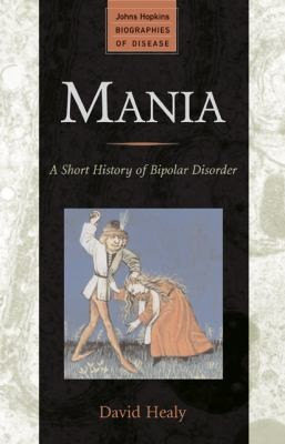 Mania A Short History Of Bipolar Disorder by