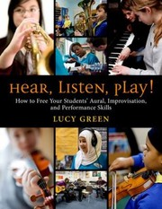 Cover of: Hear Listen Play How To Free Your Students Aural Improvisation And Performance Skills
