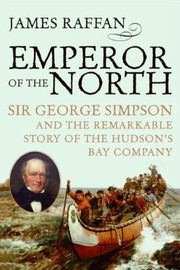 Cover of: Emperor Of The North Sir George Simpson The Remarkable Story Of The Hudsons Bay Company