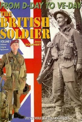 The British Tommy In North West Europe 194445 Uniforms Insignia And Equipment by