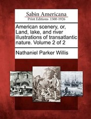 Cover of: American Scenery Or Land Lake and River Illustrations of Transatlantic Nature Volume 2 of 2