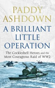 Cover of: A Brilliant Little Operation The Cockleshell Heroes And The Most Courageous Raid Of World War 2