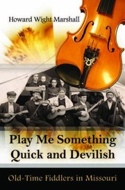 Cover of: Play Me Something Quick And Devilish Oldtime Fiddlers In Missouri