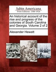Cover of: An Historical Account of the Rise and Progress of the Colonies of South Carolina and Georgia Volume 2 of 2