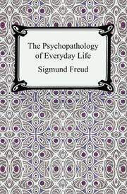 The Psychopathology of Everyday Life (Zur Psychopathologie des Alltagslebens) by Sigmund Freud
