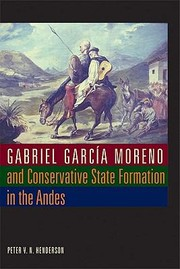 Cover of: Gabriel Garcia Moreno And Conservative State Formation In The Andes