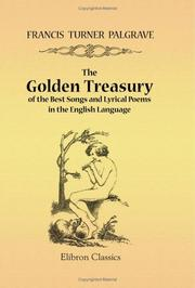 The golden treasury of the best songs and lyrical poems in the English language by Francis Turner Palgrave